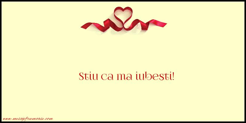 Mesaje frumoase despre iubire - Stiu ca ma iubesti!