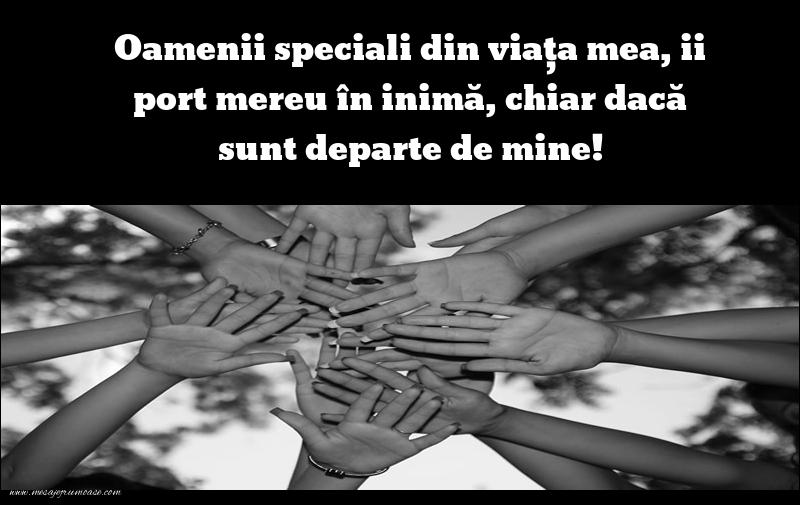 Mesaje frumoase despre om - Oamenii speciali din viaţa mea, ii port mereu în inimă, chiar dacă sunt departe de mine!