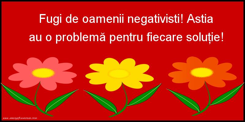 Mesaje frumoase despre om - Fugi de oamenii negativisti!