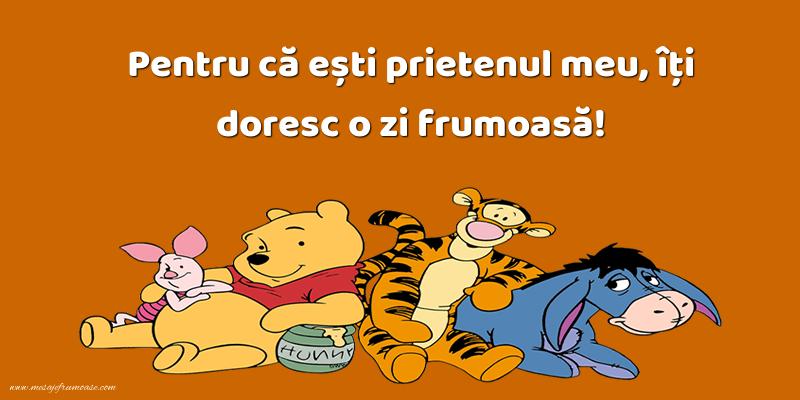 Mesaje frumoase despre prietenie - Pentru că ești prietenul meu, îți doresc o zi frumoasă!