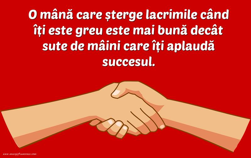 Mesaje frumoase despre prietenie - O mână care şterge lacrimile cand iti este greu este mai bună
