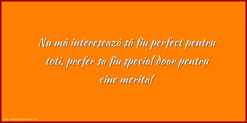 Mesaje frumoase despre prietenie - Nu mă interesează să fiu perfect pentru toti