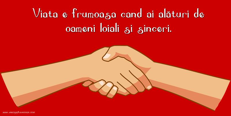 Mesaje frumoase despre prietenie - Viata e frumoasa cand ai alături de oameni loiali si sinceri.