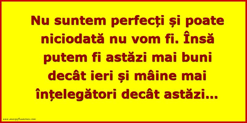 Mesaje frumoase despre viata - Nu suntem perfecti si poate niciodata nu vom fi.